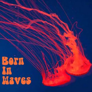 Born in Waves Born in Waves